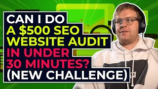 Can I Do a $500 SEO Website Audit in Under 30 Minutes? (New Challenge)