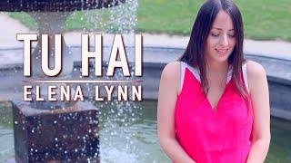 Tu Hai - Mohenjo Daro - Female cover - Elena Lynn
