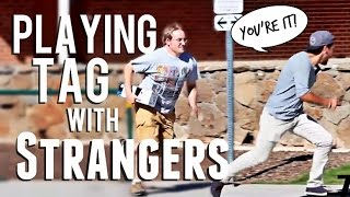 Playing Tag With Strangers!