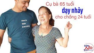Cụ bà Đồng Nai 65 tuổi dạy nhảy cho chồng 24 tuổi I PHẦN 3 II ĐỘC LẠ BÌNH DƯƠNG