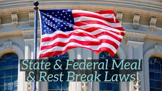 State and Federal Meal and Rest Break Laws: Employers Stay compliant!