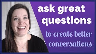 Learn to Ask Great Questions to Create Conversations in English