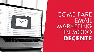 Come fare email marketing in modo decente in azienda