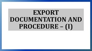Export Documentation and Procedure - Part I