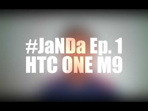 #JaNDa Ep1 - HTC One M9