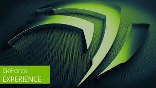 geForce Experience  3.0 - как разобраться в меню(Обзор, Гайд)