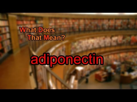 What does adiponectin mean?