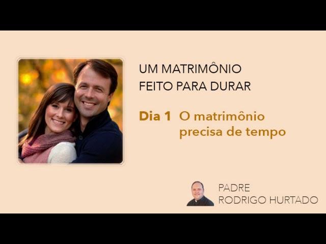 Dia 1 - O matrimônio precisa de tempo
