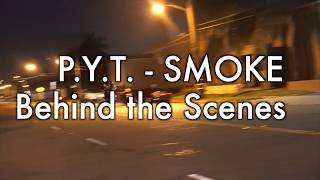 They Call Me P Y T  Smoke Behind The Scenes