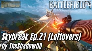 Skybreak Ep.21 (Leftovers) | BF4 | 4K60FPS