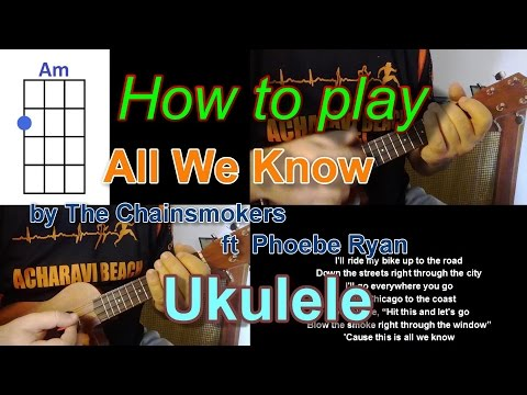 How To Play All We Know By The Chainsmokers  Ft  Phoebe Ryan Ukulele