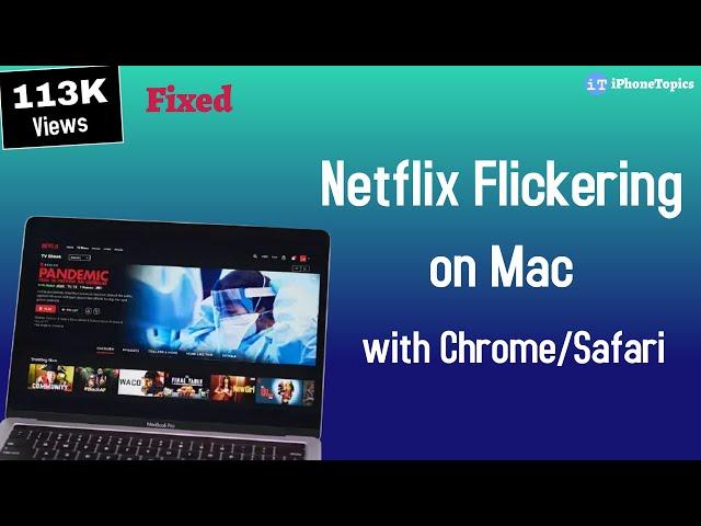 Fixed: Netflix Flickering on Mac with Chrome/Safari