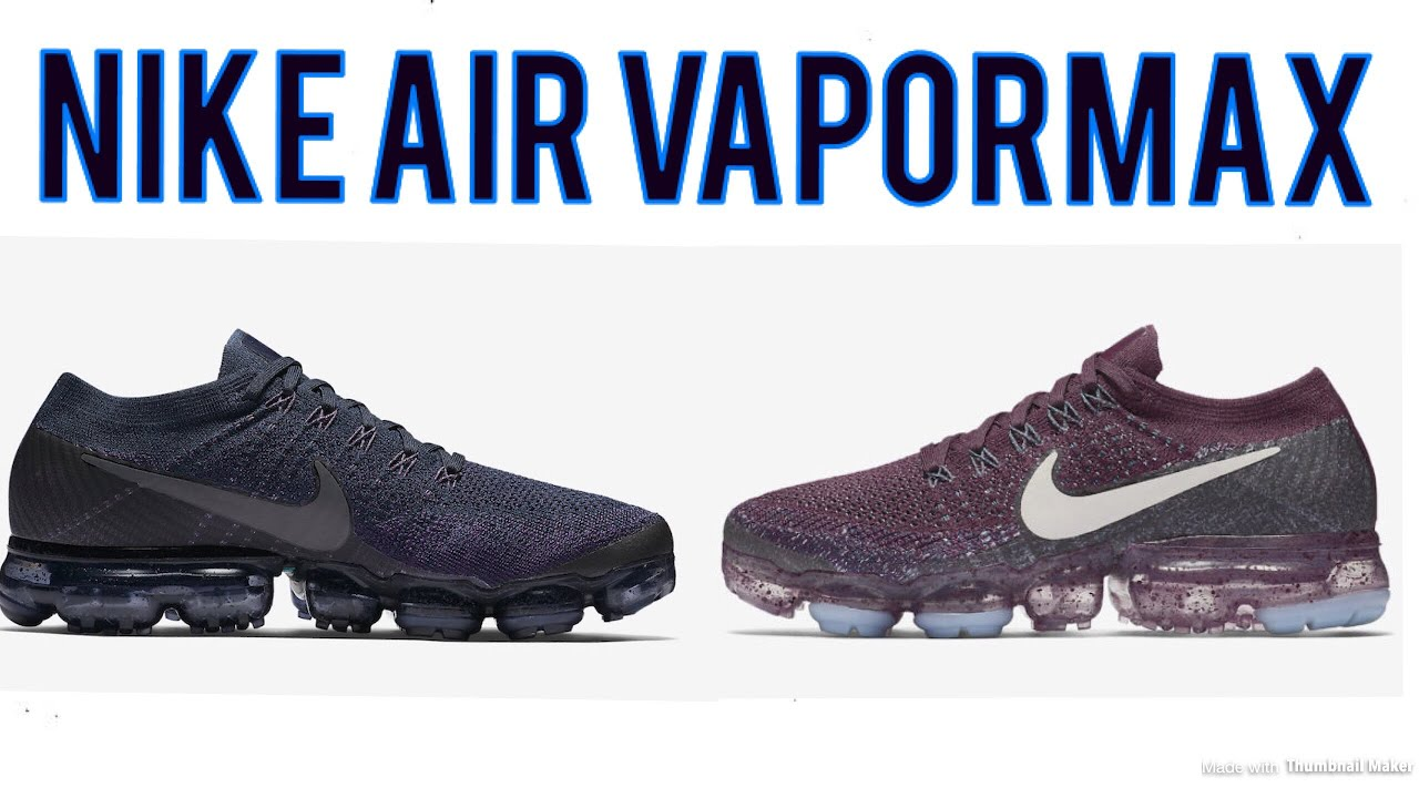 NIKE AIR VAPORMAX RELEASES AND JUST A QUICK REVIEW ON HOW THEY GONNNA BE