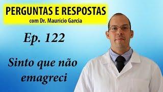 Sinto que não emagreci - Perguntas e respostas com Dr Mauricio Garcia ep 122