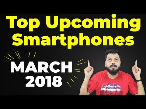 TOP UPCOMING MOBILE PHONES (March 2018)