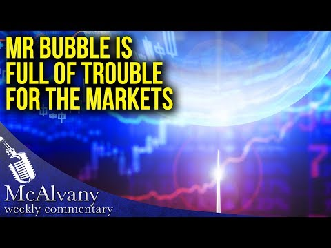 Mr. Bubble is Full of Trouble for the Markets | McAlvany Weekly Commentary 2017