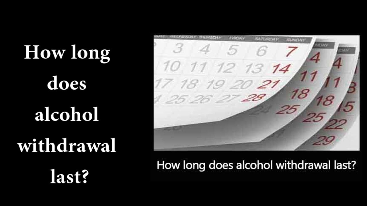 How long does alcohol withdrawal last? - YouTube