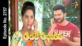 Aadade Aadharam | 17th May 2018 | Full Episode No 2757| ETV Telugu