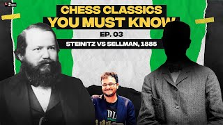 Chess Classics you must know Ep 03 | Steinitz vs Sellman, 1885 | Excellent Positional Understanding