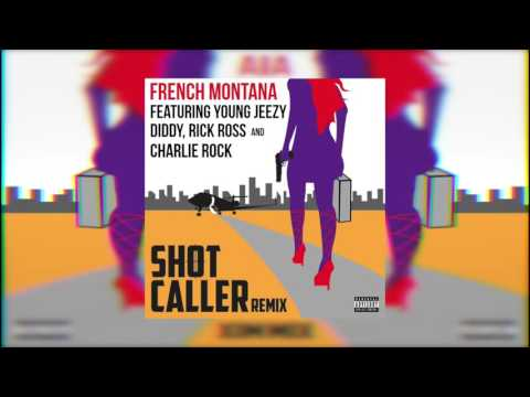 French Montana - Shot Caller [Remix] (ft. Jeezy, Diddy, Rick Ross, Charlie Rock)