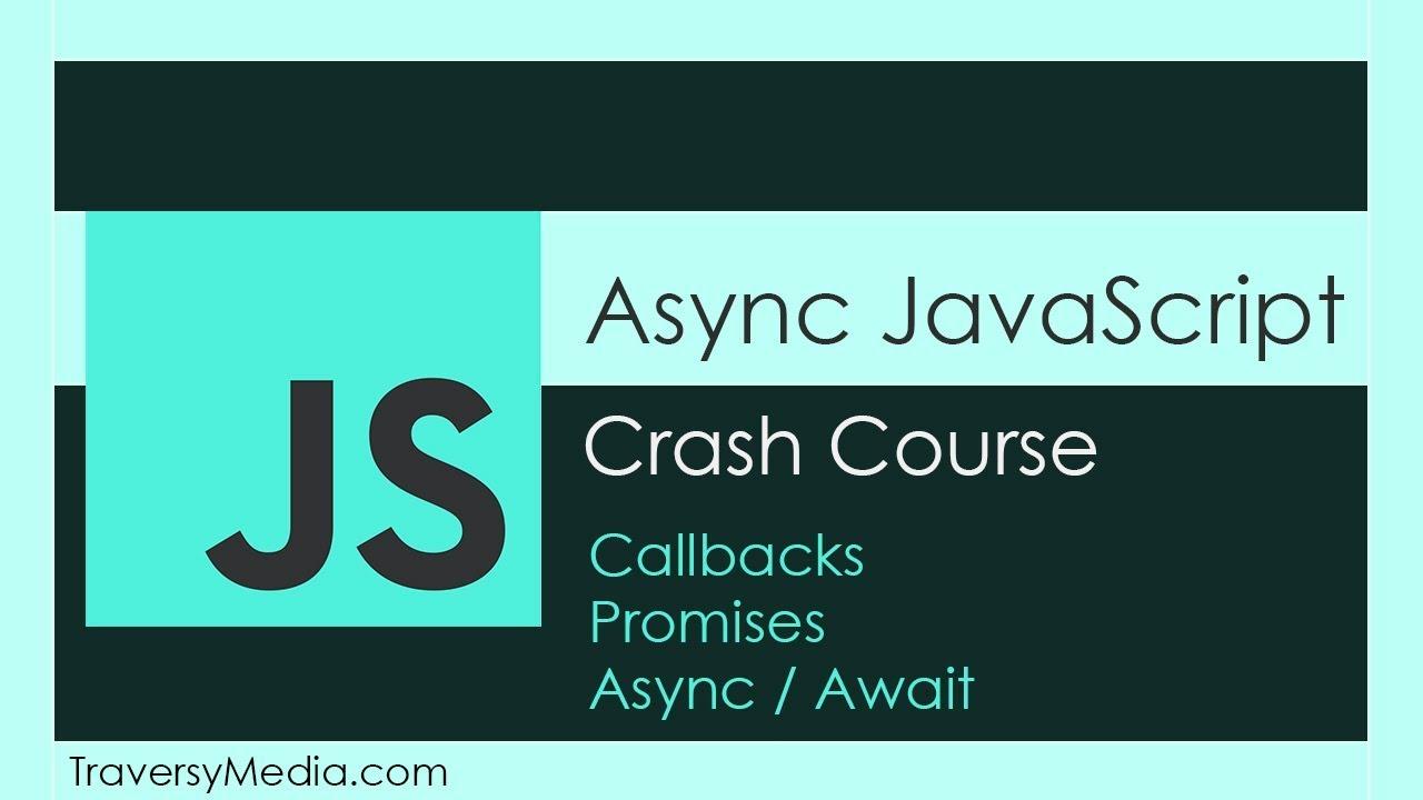 Async JS Crash Course - Callbacks, Promises, Async Await