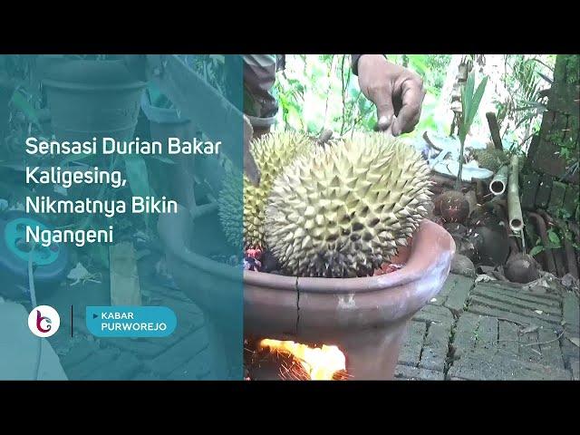 Sensasi Durian Bakar Kaligesing, Nikmatnya Bikin Ngangeni