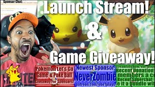 POKEMON LET'S GO LAUNCH STREAM & GAME GIVEAWAY!