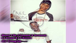 Lil Snupe Ft. Lil Boosie - Meant 2 Be (Chopped & Screwed)