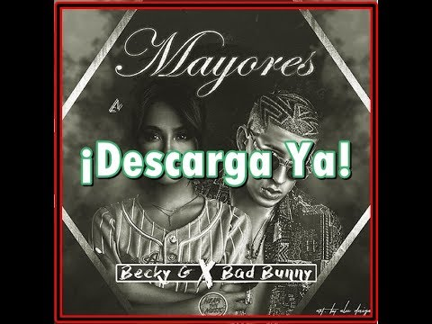 [DOWNLOAD] Mayores - Becky G Ft. Bad Bunny