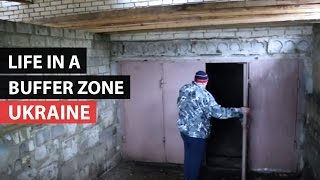 UKRAINE | Life in a Buffer Zone