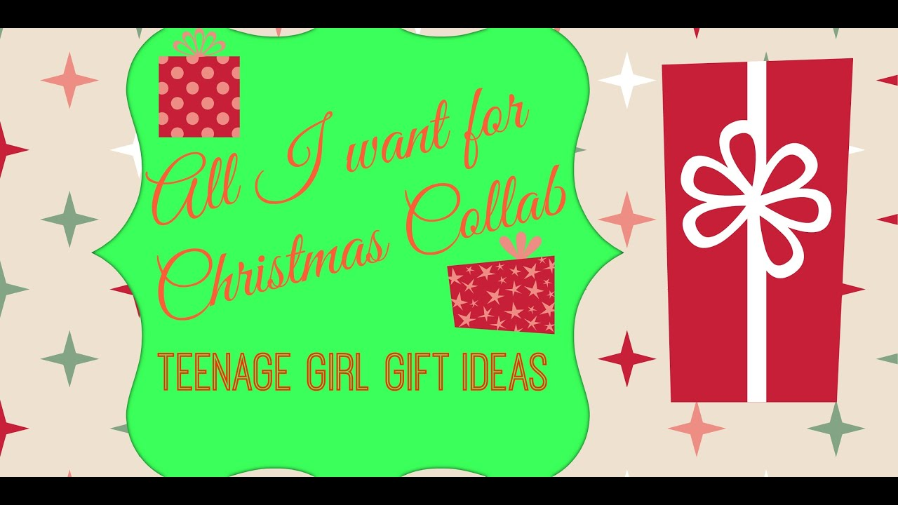 All I Want For Christmas Collab Teenage Girl Gift Ideas