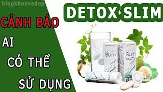 Sự thật Detox Slim lừa đảo? Khách hàng nói gì về Detox Slim?
