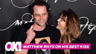 Matthew Rhys On His Best Kiss