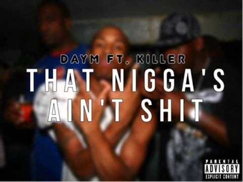 Daym Feat Killer - That Nigga's Ain't Shit [Mixtape: RM00hLIL].