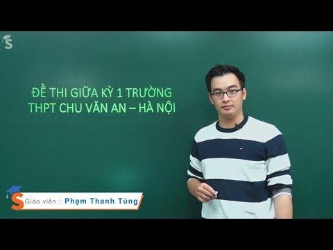 Chữa đề thi giữa kì 1  – Môn Hóa lớp 12 – Trường THPT Chu Văn An – HN – Thầy Phạm Thanh Tùng