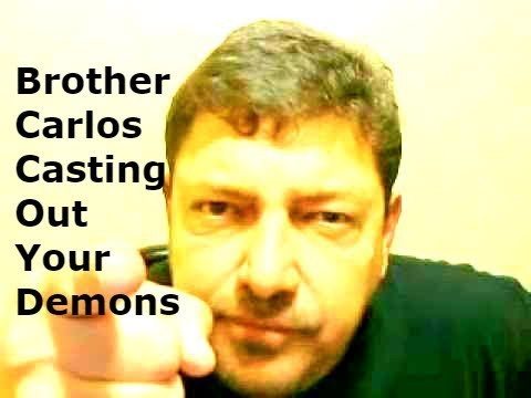 BROTHER CARLOS Casting Out Your DemonS.  A Member of Christian Exorcists