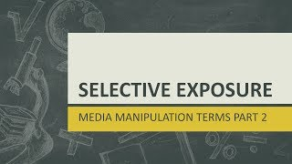 Selective Exposure - Media Manipulation Terms Part 2