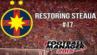 Restoring Steaua: Episode 17 | THE ETERNAL DERBY #5 | Football Manager 2015