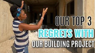 The Top 3 Regrets With Our Building Project   Building Our Dream Home In Ghana