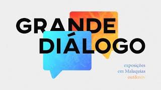 [SÉRIE] O Grande Diálogo - Exposições em Malaquias, parte cinco / Pr. Guilherme Andrade