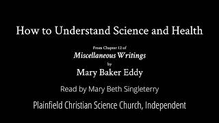 How to Understand Science and Health, from Miscellaneous Writings by Mary Baker Eddy