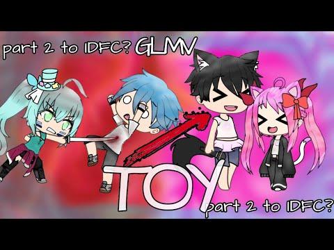 Gacha Life ~ TOY ~ GLMV ~ IDFC part 2?