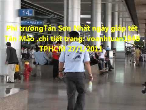 PHI TRUONG TAN SON NHAT NGAY GIAP TET TAN MAO so 2 2p34``.mp4