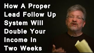 How A Proper Lead Follow Up System Will Double Your Income In Two Weeks
