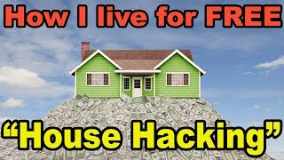How I live for FREE by House Hacking and investing in Real Estate