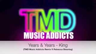 Years & Years - king (TMD Music Addicts remix ft Rebecca Shearing)