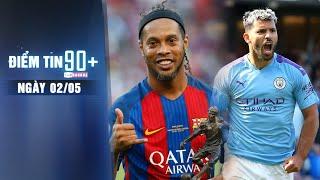 Điểm tin 90+ ngày 2/5   Hợp đồng khó tin của Ronaldinho; Aguero muốn trở lại La Liga