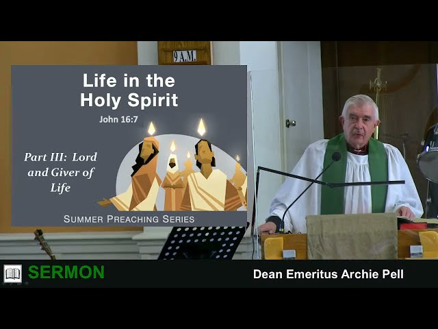 2021-06-20 9 am - Lord and Giver of Life - Dean Emeritus Archie Pell (Sermon EN)