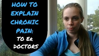 how to explain chronic pain to er doctors