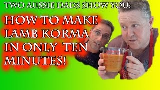 "How To Make Lamb Korma In Only 10 Minutes (Ep. 3 HD) - ""Just Eat It!"" with Two Aussie Dads"